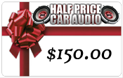 Half Price Car Audio $150.00 Gift Certificate