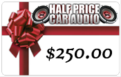 Half Price Car Audio $250.00 Gift Certificate